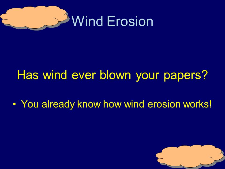 Wind Erosion Has wind ever blown your papers
