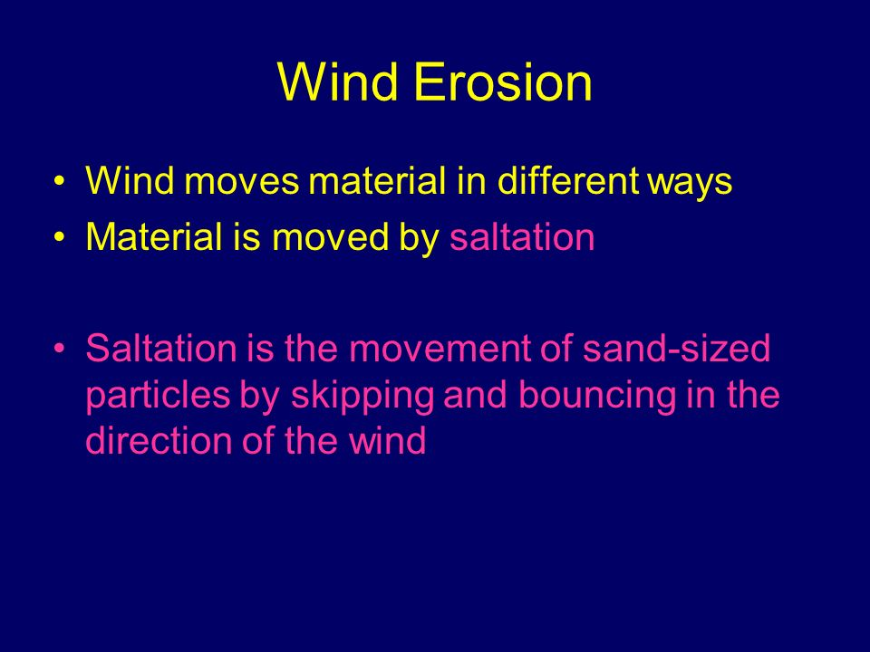 Wind Erosion Wind moves material in different ways