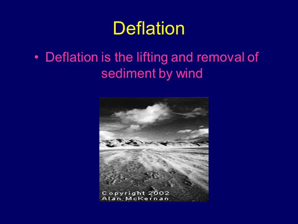 Deflation is the lifting and removal of sediment by wind