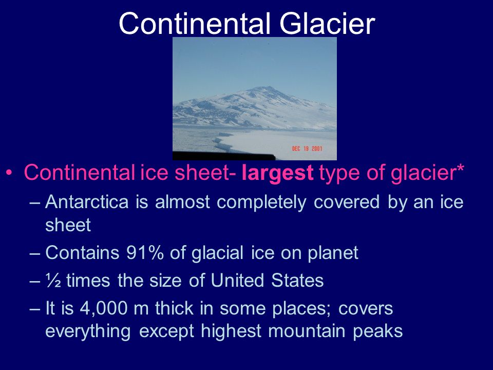Continental Glacier Continental ice sheet- largest type of glacier*