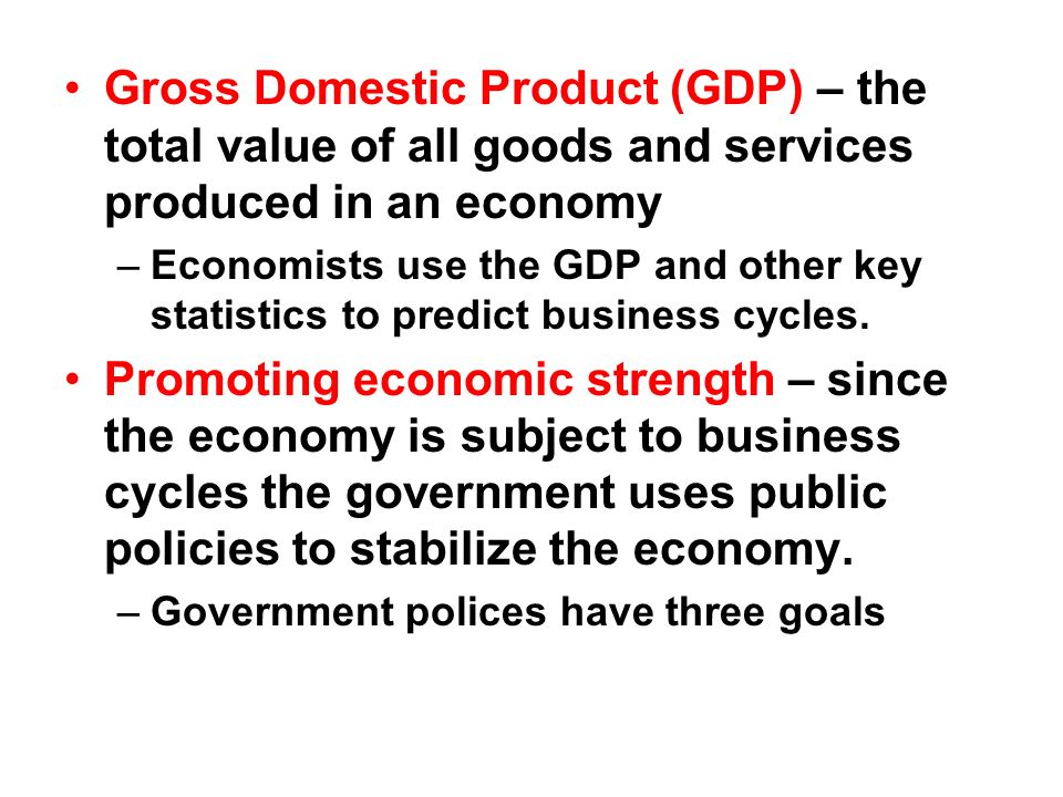 Gross Domestic Product (GDP) – the total value of all goods and services produced in an economy