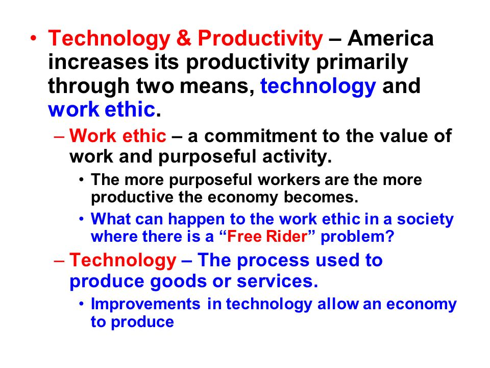 Technology & Productivity – America increases its productivity primarily through two means, technology and work ethic.