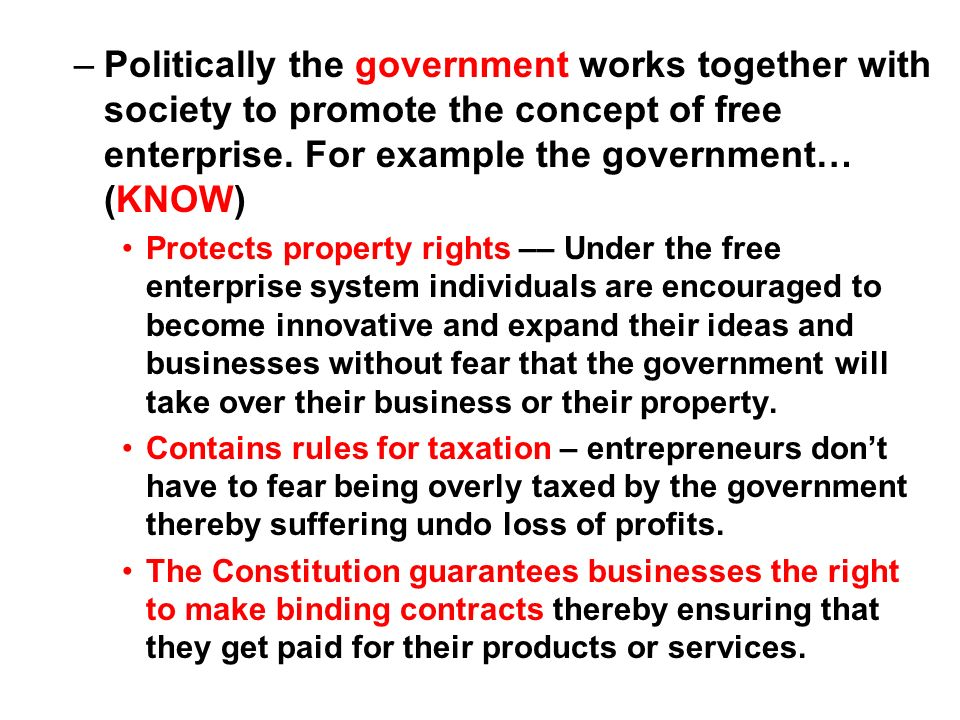 Politically the government works together with society to promote the concept of free enterprise. For example the government… (KNOW)