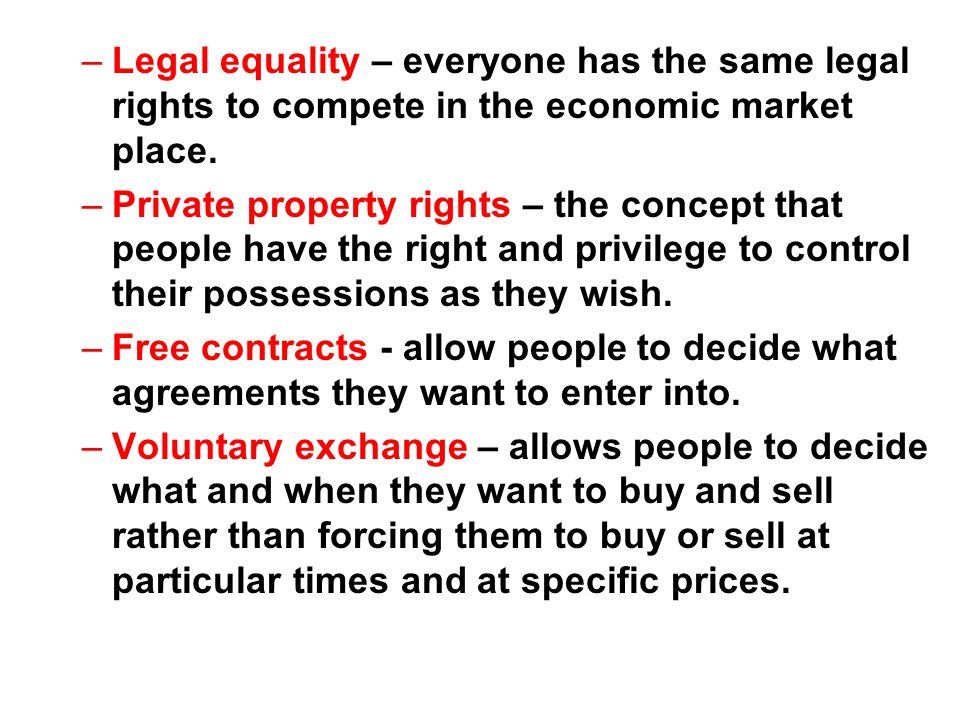 Legal equality – everyone has the same legal rights to compete in the economic market place.