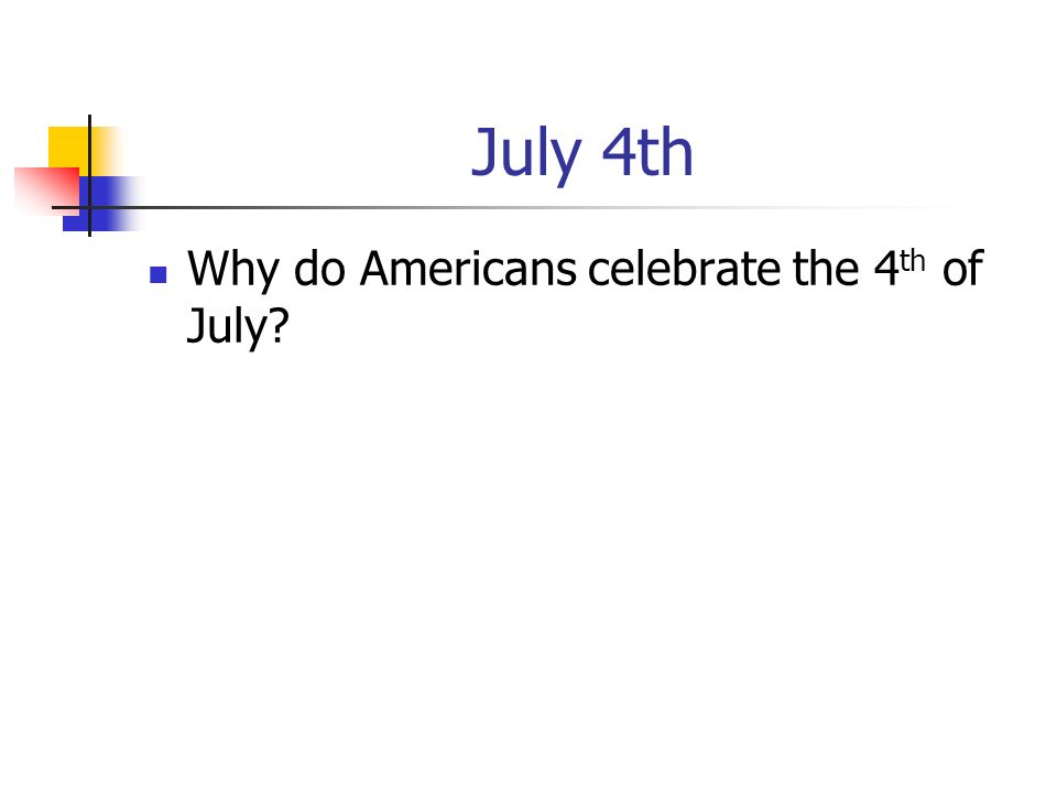 July 4th Why do Americans celebrate the 4th of July
