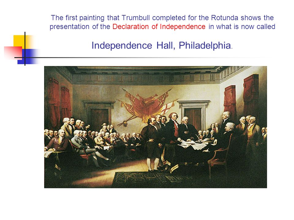 The first painting that Trumbull completed for the Rotunda shows the presentation of the Declaration of Independence in what is now called Independence Hall, Philadelphia.