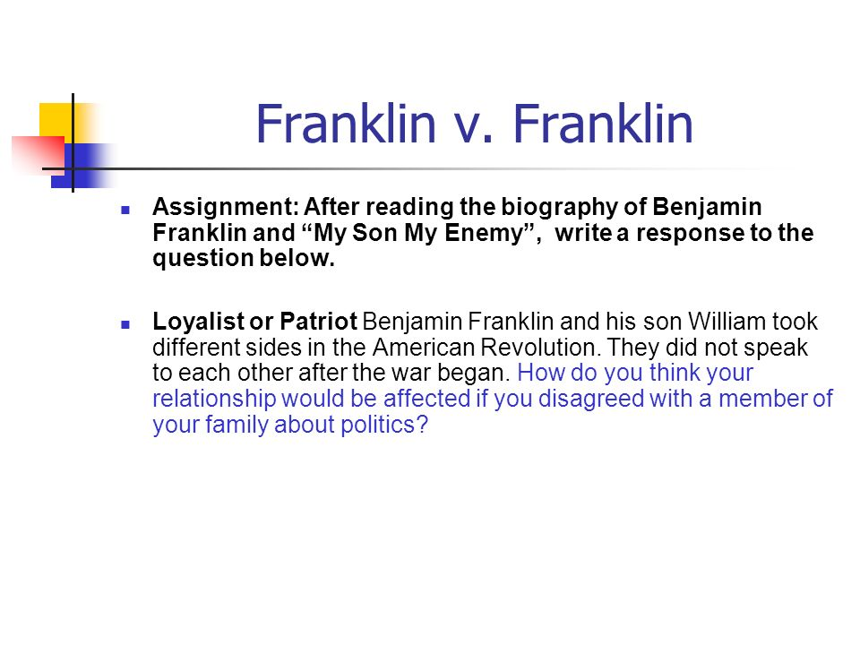 Franklin v. Franklin Assignment: After reading the biography of Benjamin Franklin and My Son My Enemy , write a response to the question below.
