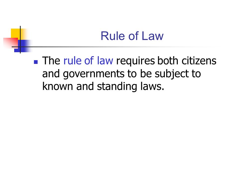 Rule of Law The rule of law requires both citizens and governments to be subject to known and standing laws.