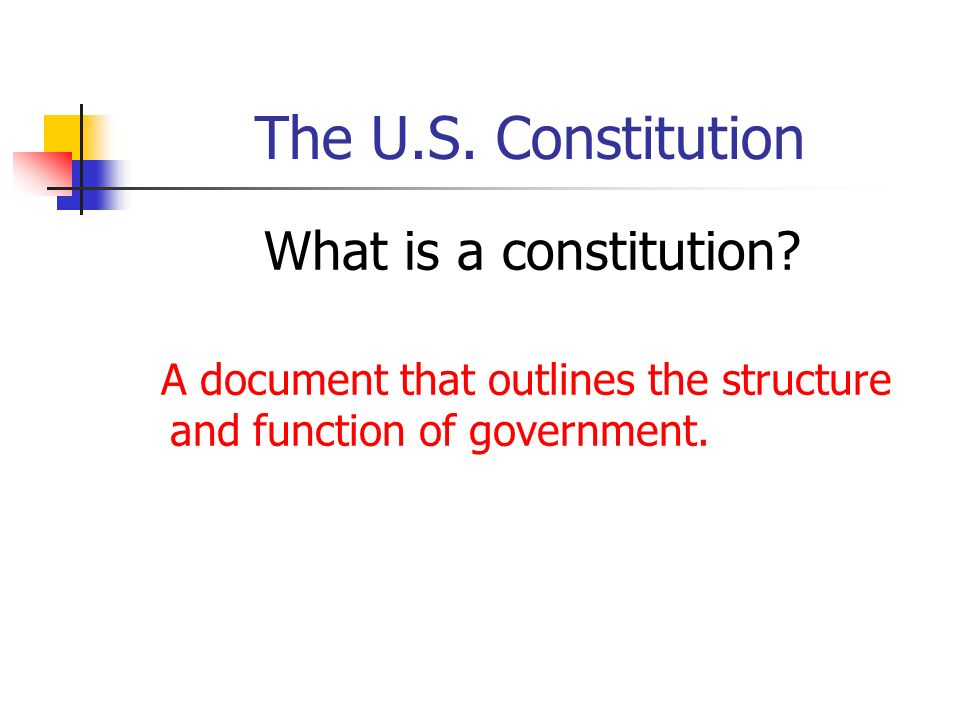 The U.S. Constitution What is a constitution