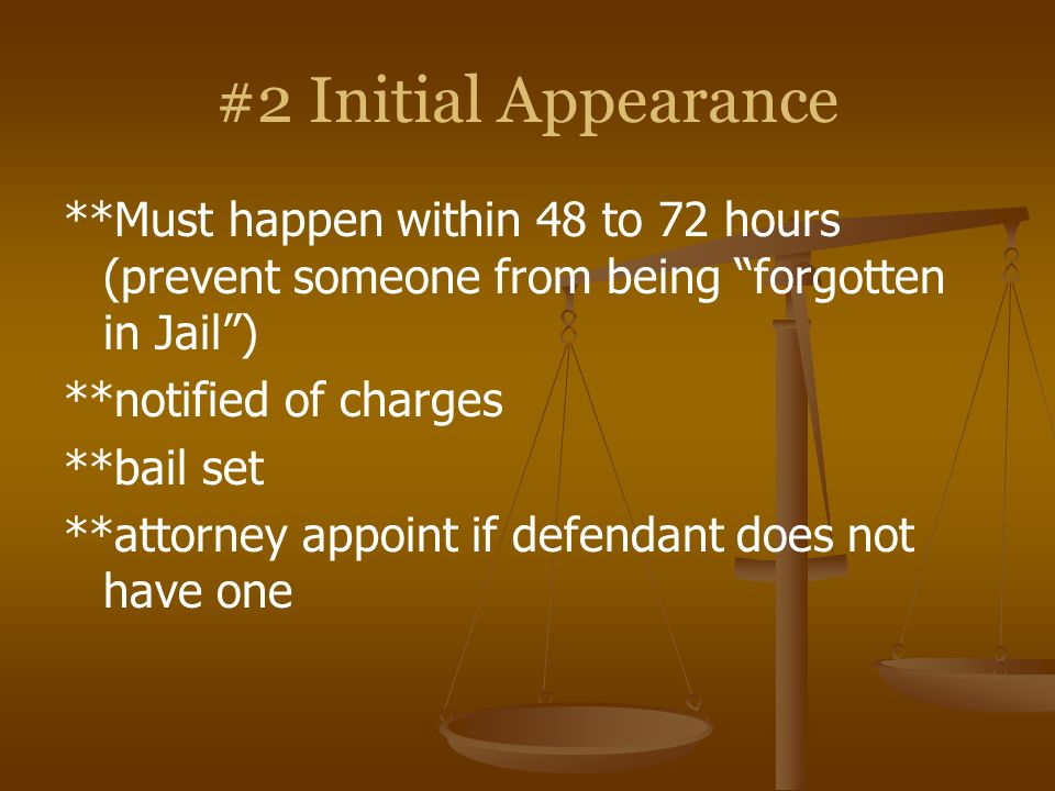 #2 Initial Appearance **Must happen within 48 to 72 hours (prevent someone from being forgotten in Jail )