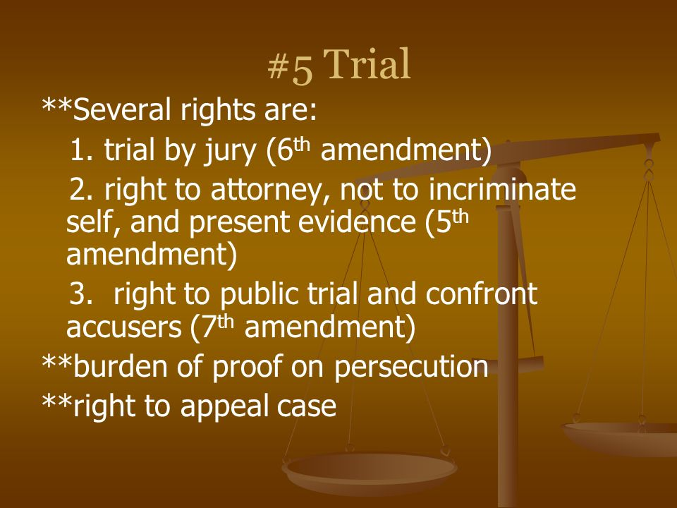 #5 Trial **Several rights are: 1. trial by jury (6th amendment)