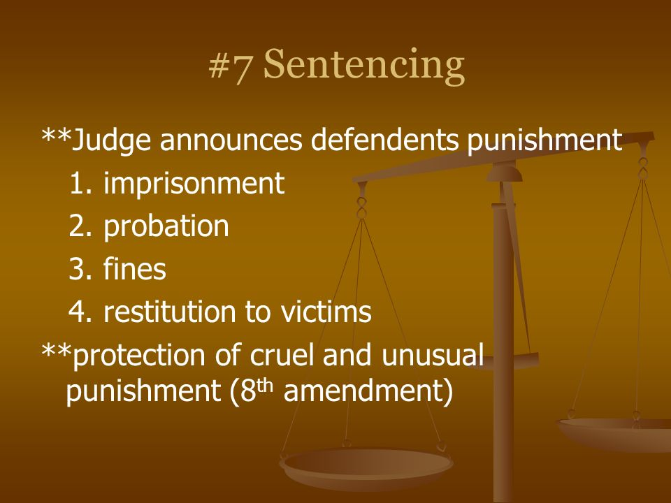 #7 Sentencing **Judge announces defendents punishment 1. imprisonment