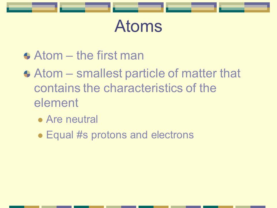 Atoms Atom – the first man