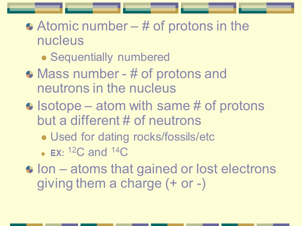 Atomic number – # of protons in the nucleus