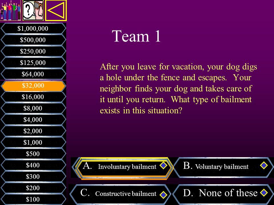 Team 1 A. Involuntary bailment B. Voluntary bailment