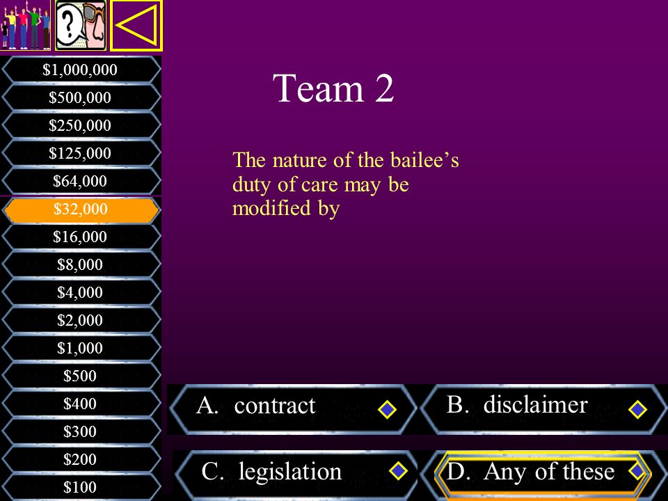 Team 2 A. contract B. disclaimer C. legislation D. Any of these