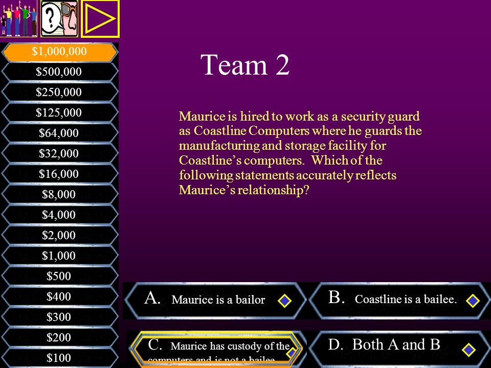 Team 2 A. Maurice is a bailor B. Coastline is a bailee.