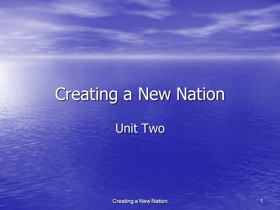 Creating a New Nation Unit Two Creating a New Nation