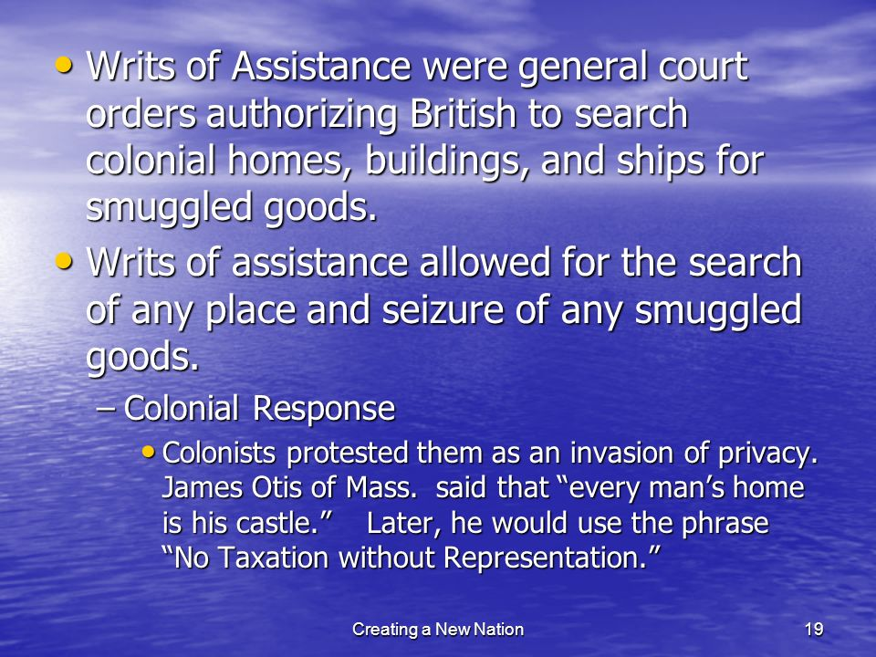 Writs of Assistance were general court orders authorizing British to search colonial homes, buildings, and ships for smuggled goods.
