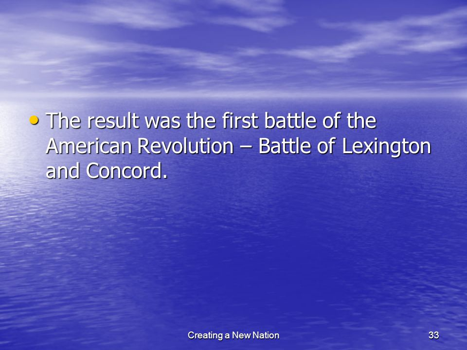 The result was the first battle of the American Revolution – Battle of Lexington and Concord.