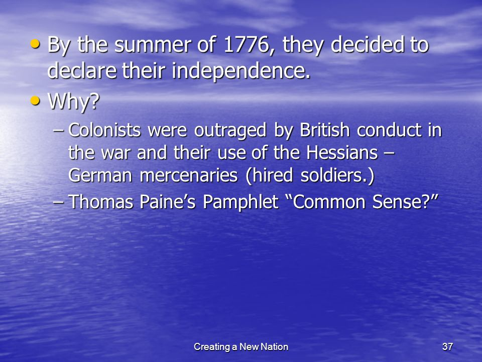 By the summer of 1776, they decided to declare their independence.