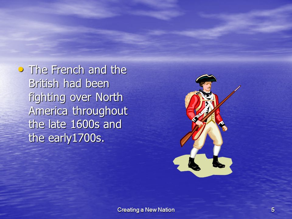 The French and the British had been fighting over North America throughout the late 1600s and the early1700s.