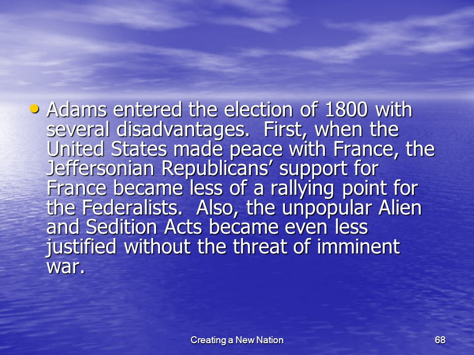 Adams entered the election of 1800 with several disadvantages