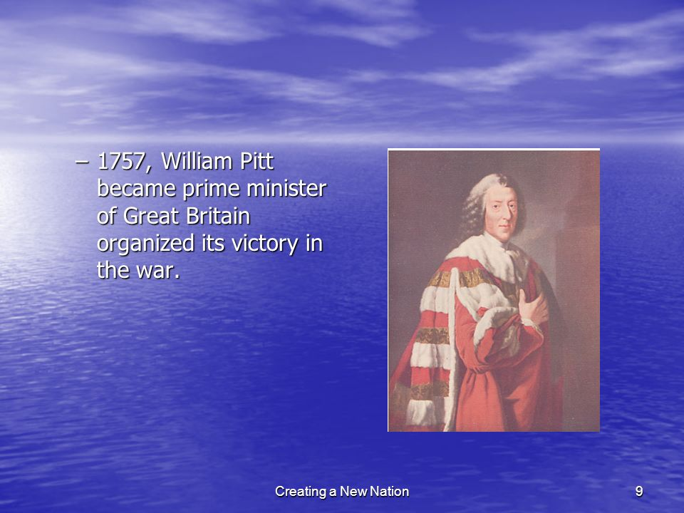 1757, William Pitt became prime minister of Great Britain organized its victory in the war.