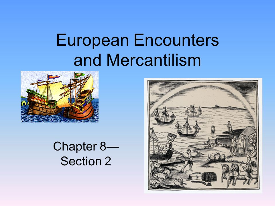 European Encounters and Mercantilism