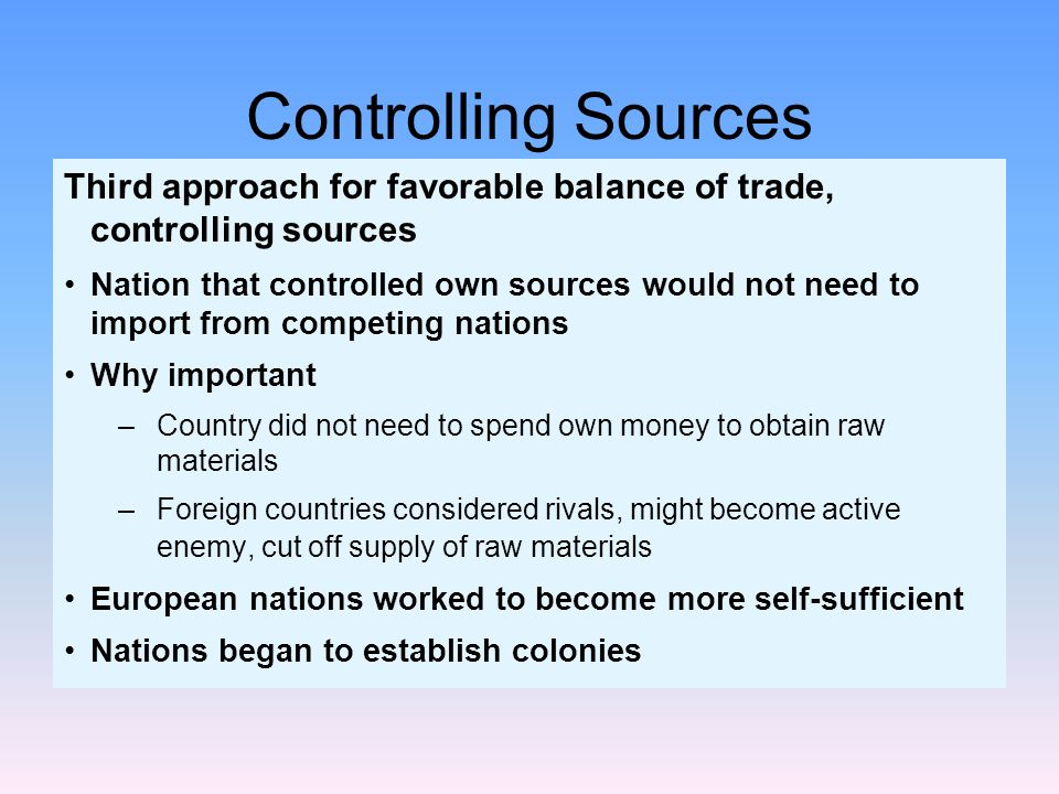 Controlling Sources Third approach for favorable balance of trade, controlling sources.