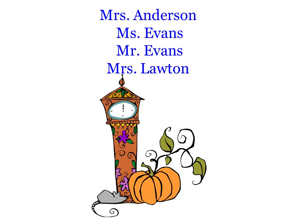 Mrs. Anderson Ms. Evans Mr. Evans Mrs. Lawton