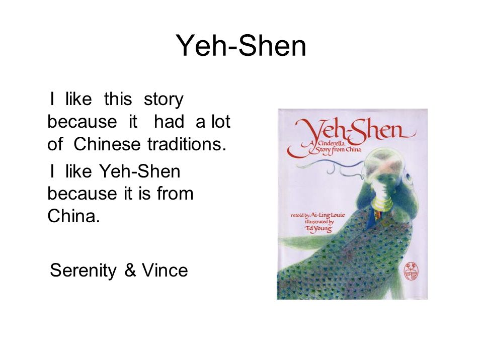 Yeh-Shen I like this story because it had a lot of Chinese traditions.