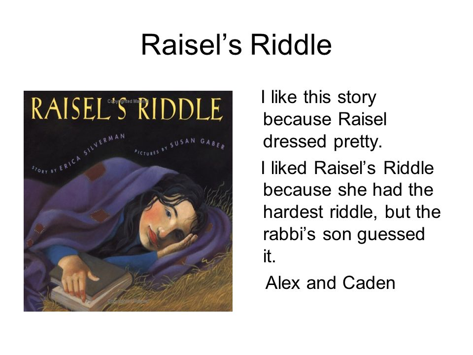 Raisel's Riddle I like this story because Raisel dressed pretty.