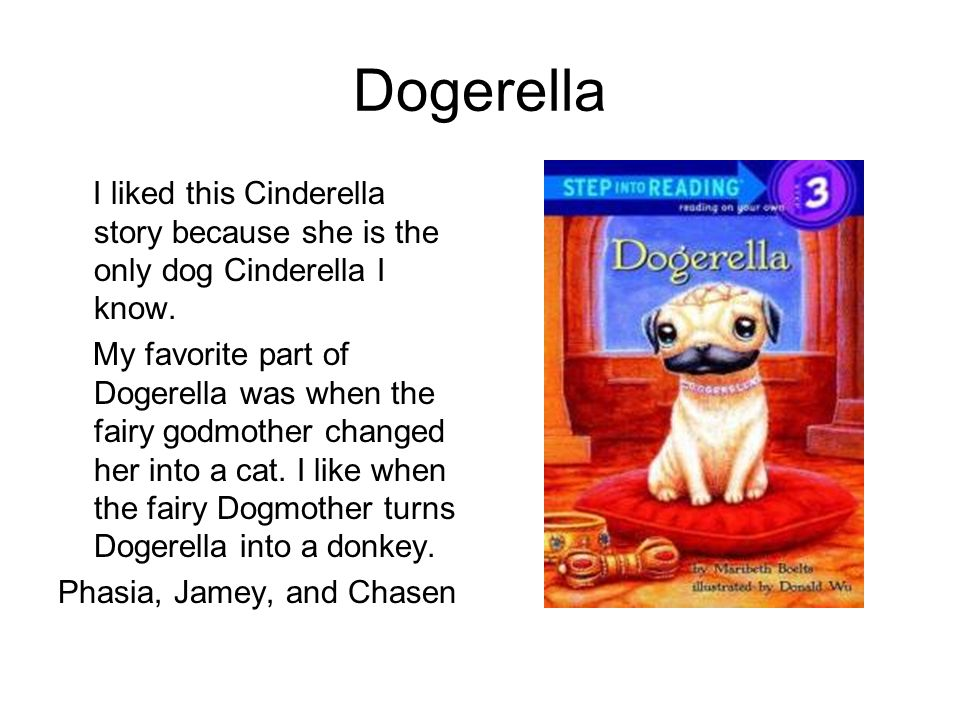 Dogerella I liked this Cinderella story because she is the only dog Cinderella I know.
