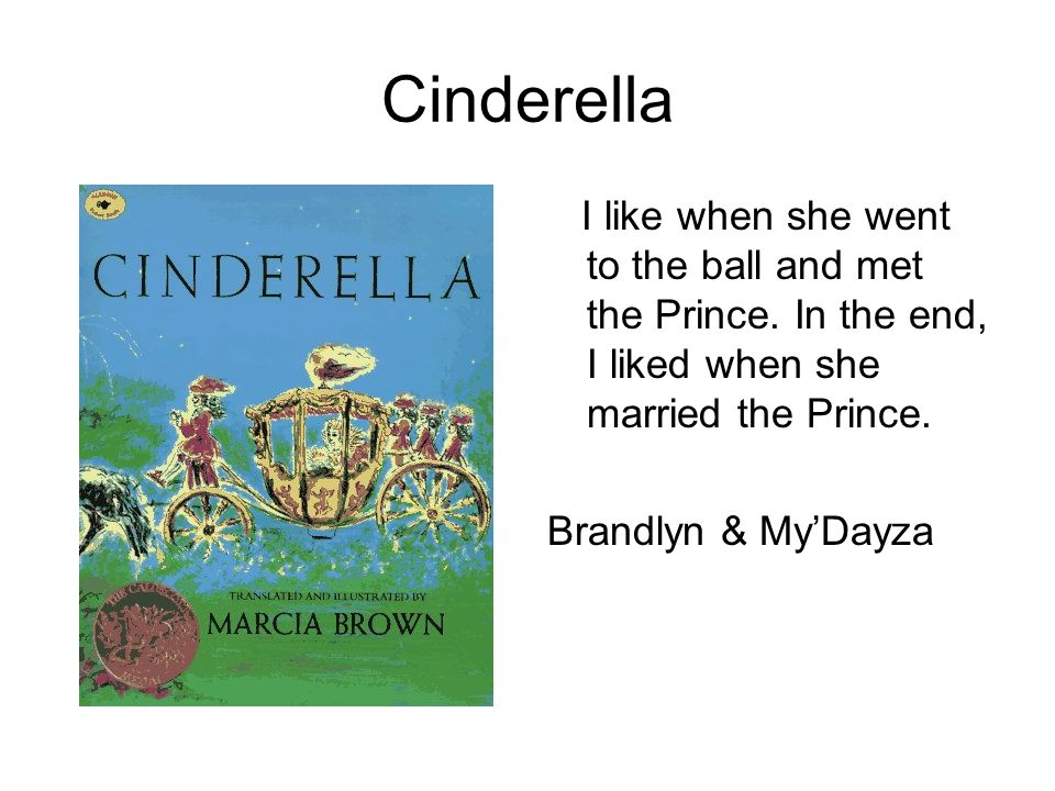 Cinderella I like when she went to the ball and met the Prince. In the end, I liked when she married the Prince.