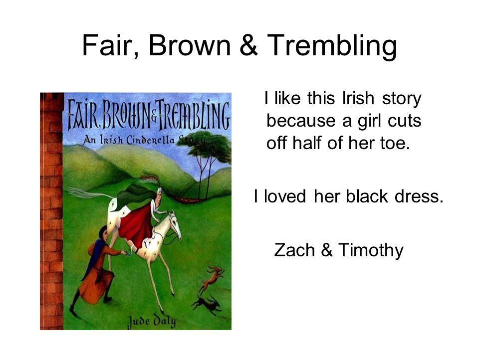 Fair, Brown & Trembling I like this Irish story because a girl cuts off half of her toe. I loved her black dress.