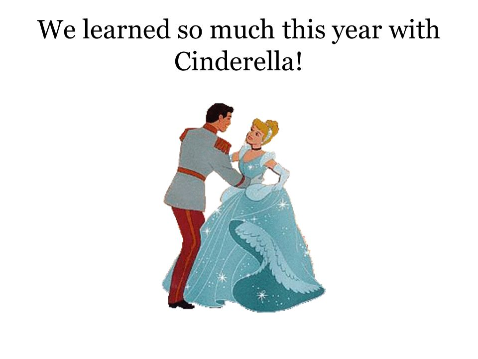 We learned so much this year with Cinderella!