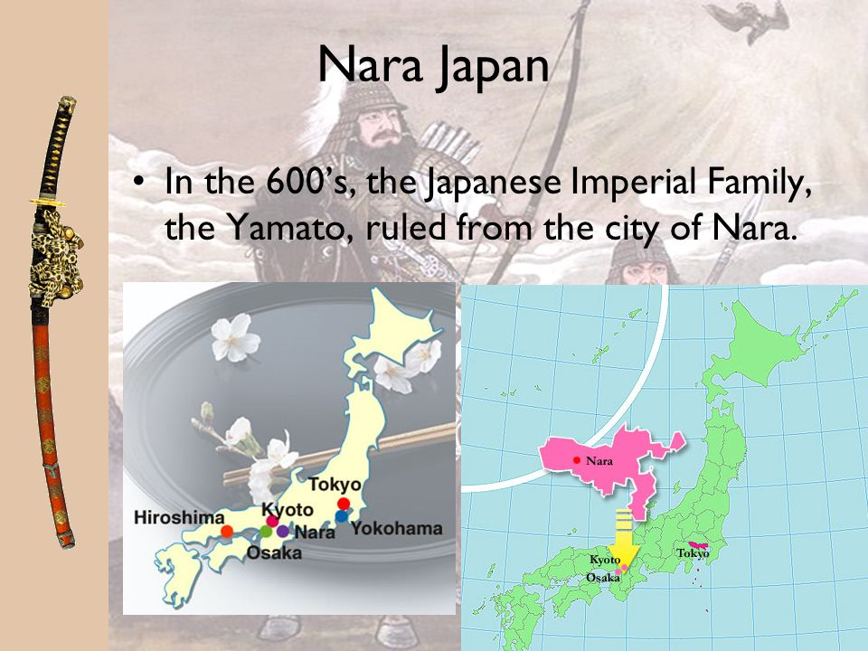 Nara Japan In the 600's, the Japanese Imperial Family, the Yamato, ruled from the city of Nara.