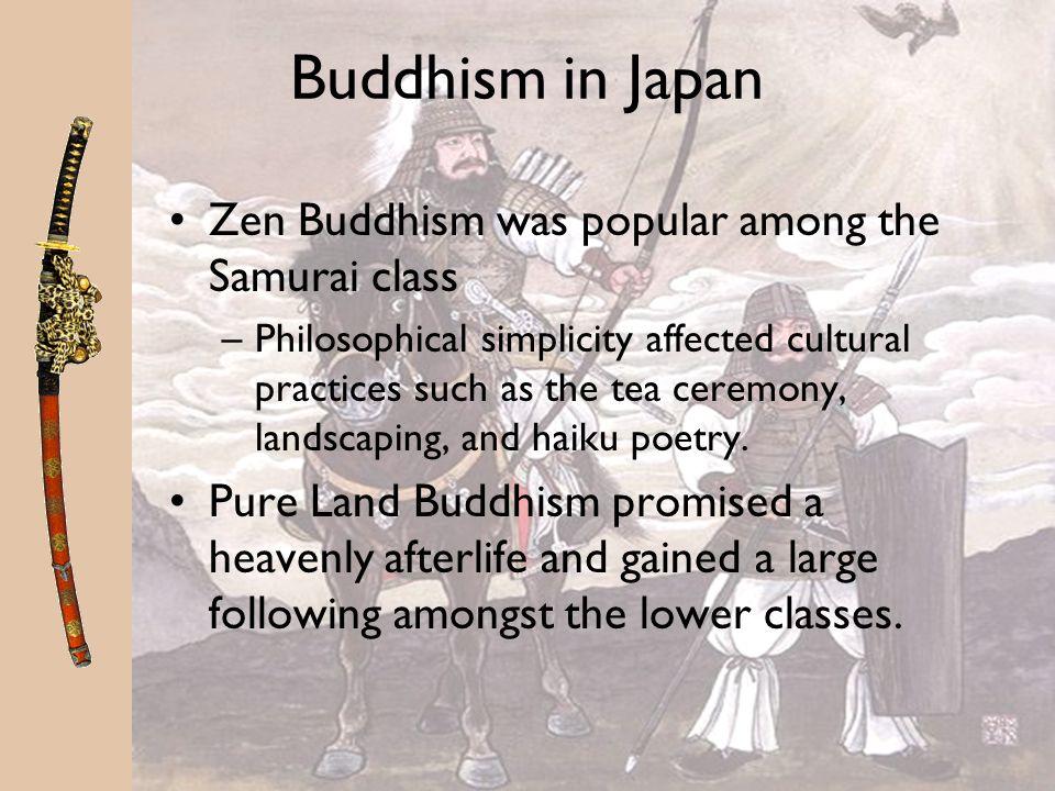 Buddhism in Japan Zen Buddhism was popular among the Samurai class