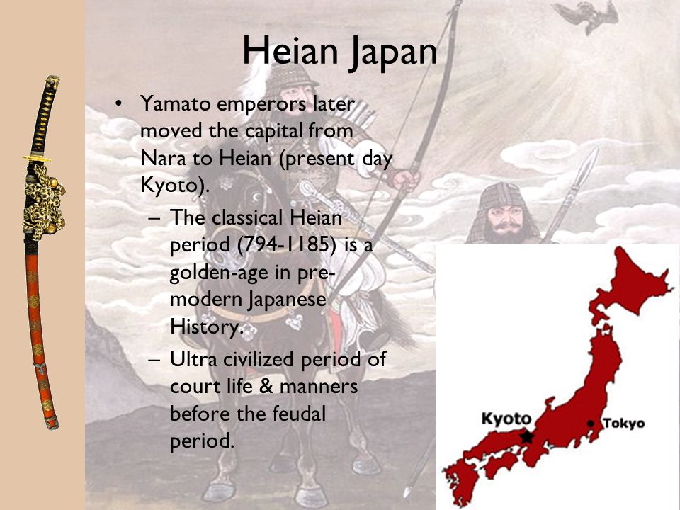 Heian Japan Yamato emperors later moved the capital from Nara to Heian (present day Kyoto).