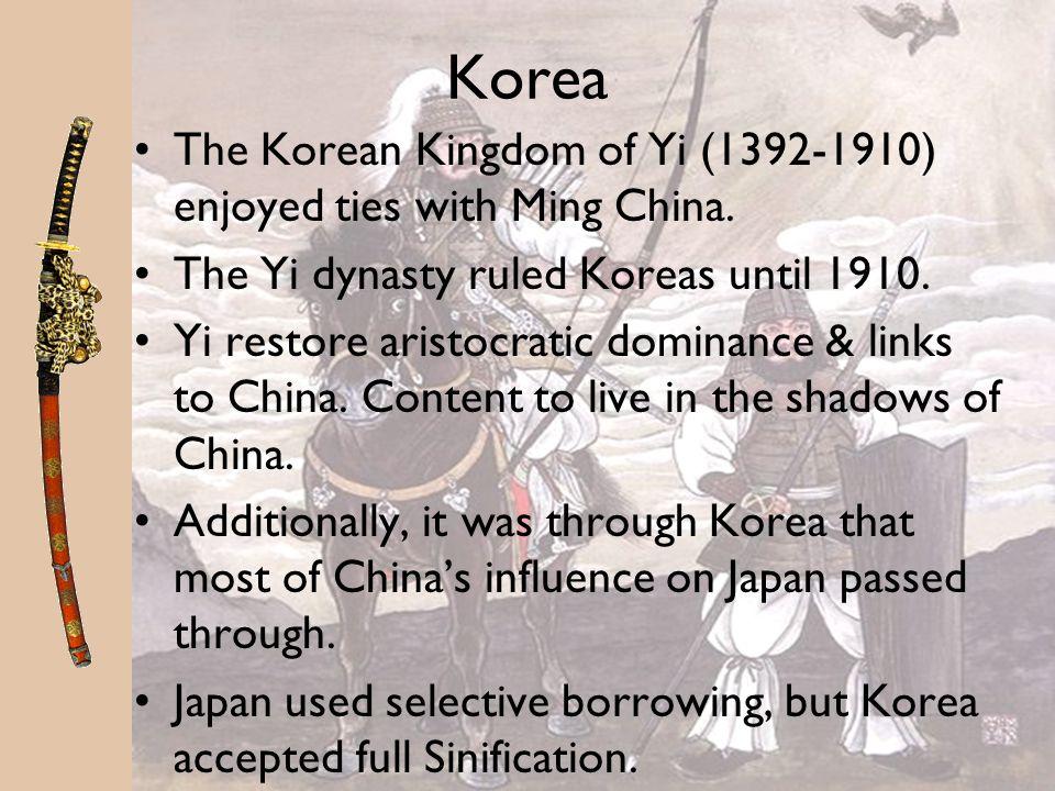 Korea The Korean Kingdom of Yi (1392-1910) enjoyed ties with Ming China. The Yi dynasty ruled Koreas until 1910.