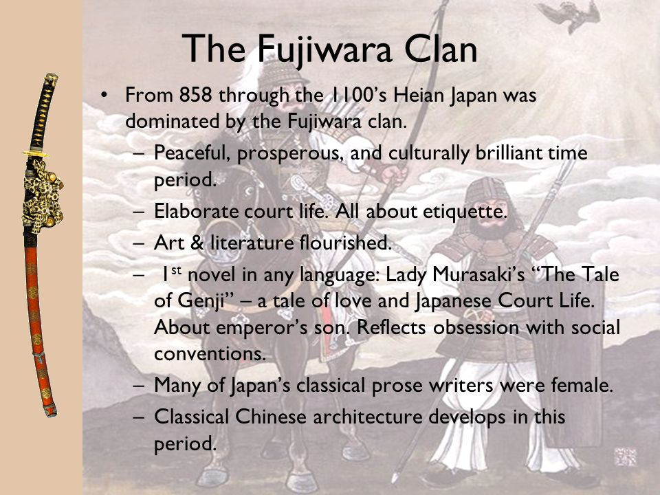 The Fujiwara Clan From 858 through the 1100's Heian Japan was dominated by the Fujiwara clan.