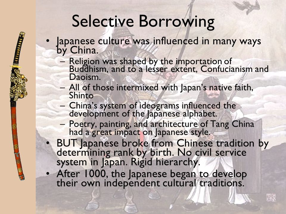 Selective Borrowing Japanese culture was influenced in many ways by China.