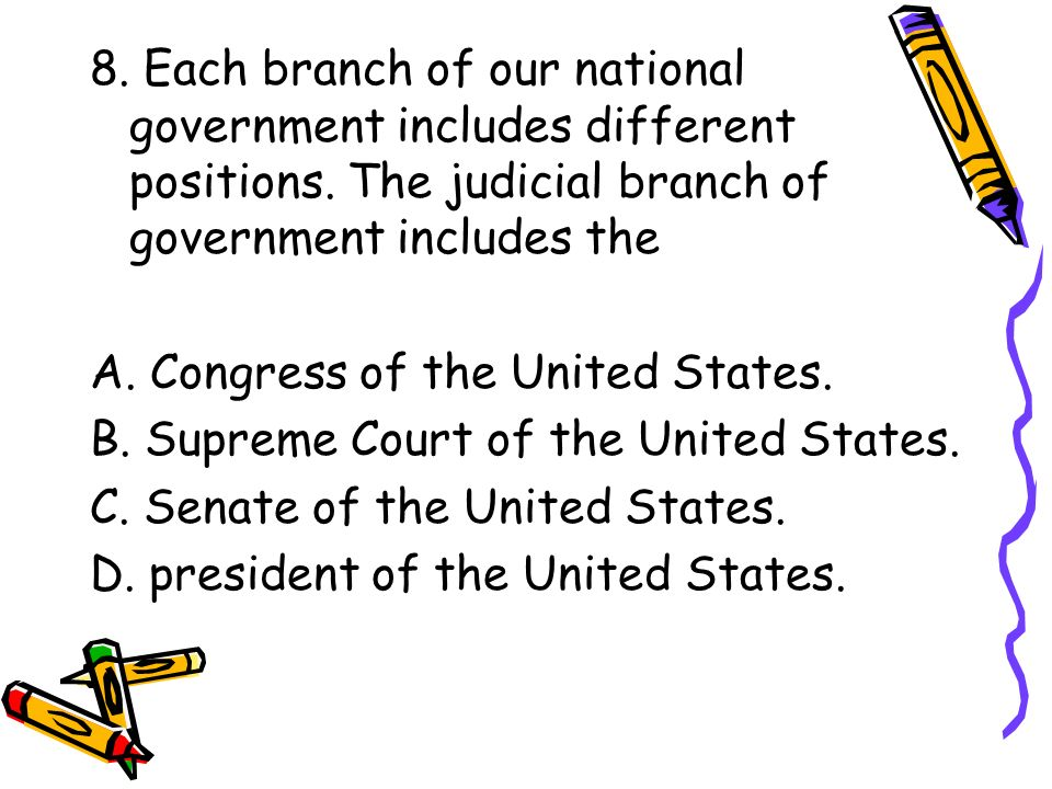 8. Each branch of our national government includes different positions