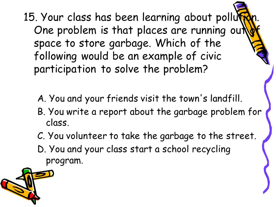 15. Your class has been learning about pollution