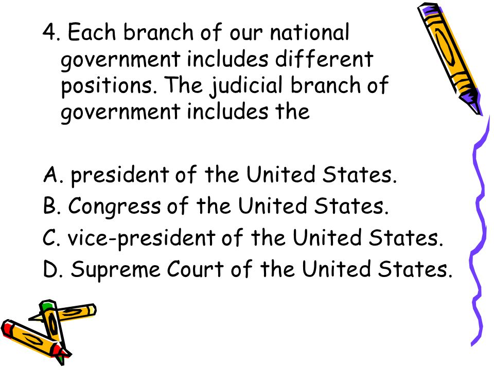 4. Each branch of our national government includes different positions