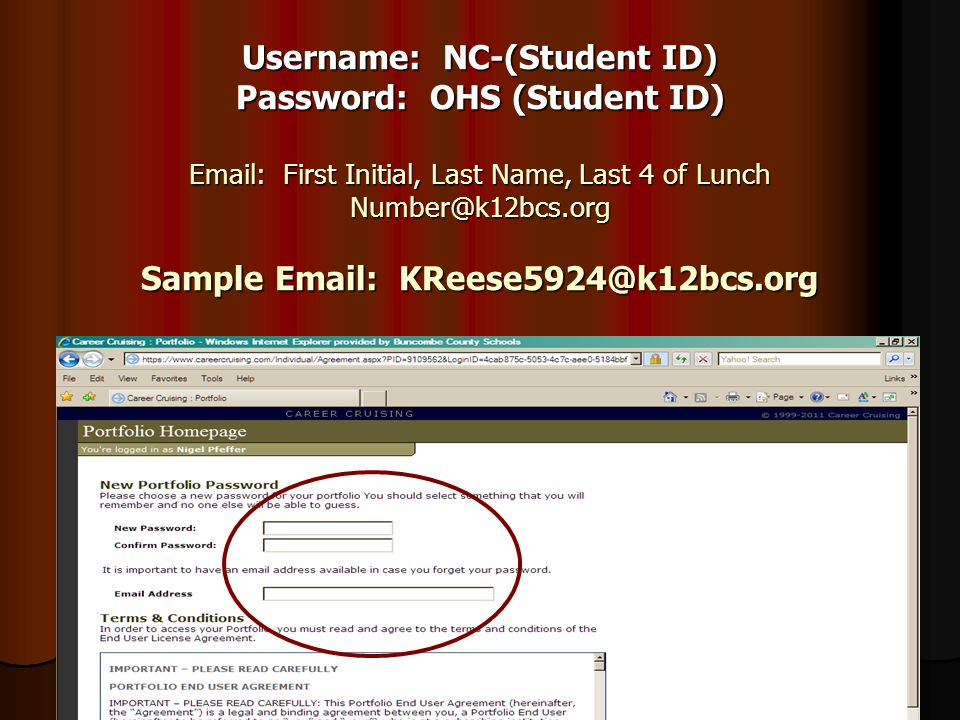 Username: NC-(Student ID) Password: OHS (Student ID) Email: First Initial, Last Name, Last 4 of Lunch Number@k12bcs.org Sample Email: KReese5924@k12bcs.org