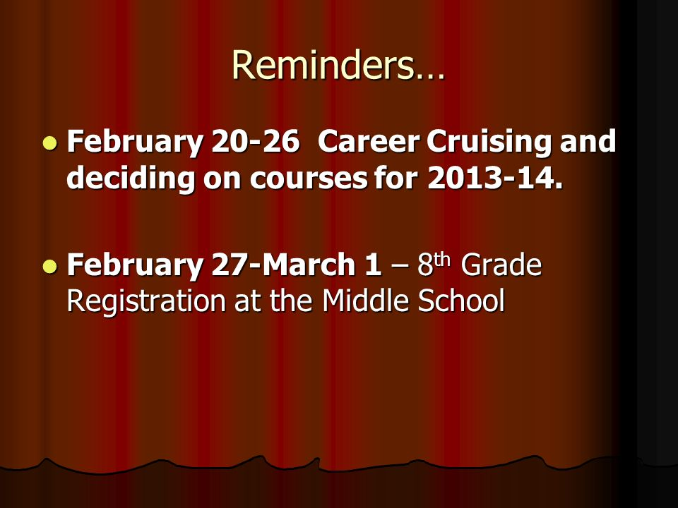 Reminders… February 20-26 Career Cruising and deciding on courses for 2013-14.