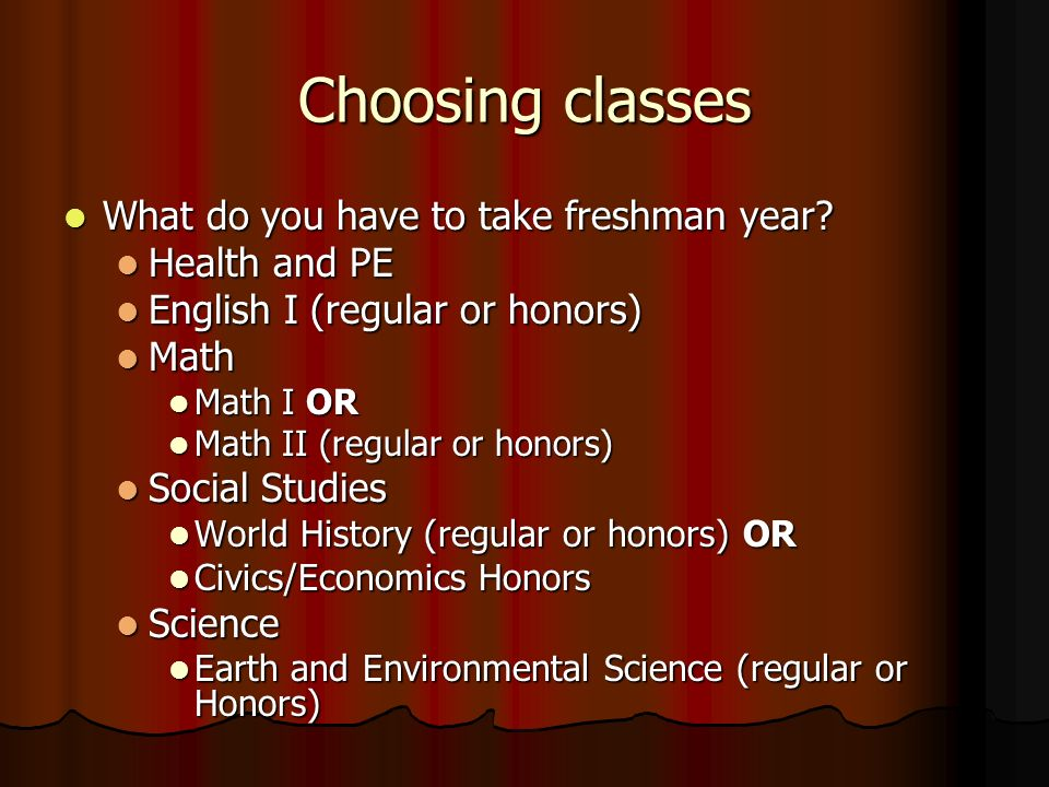 Choosing classes What do you have to take freshman year Health and PE