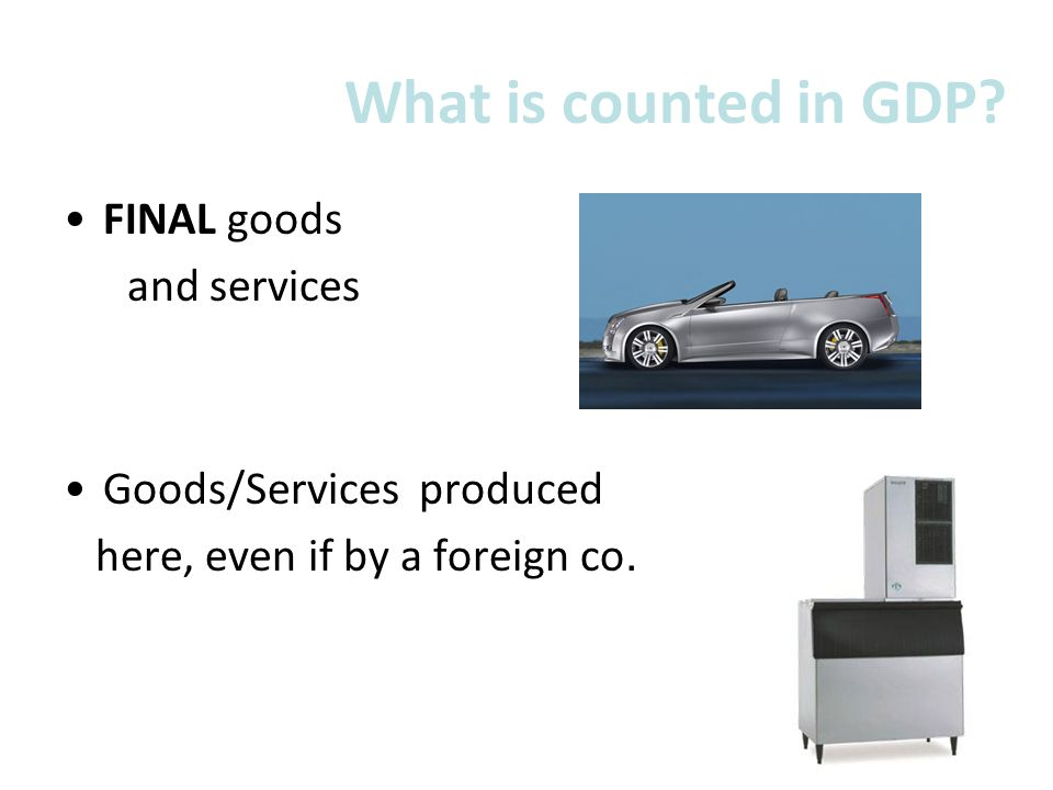 What is counted in GDP FINAL goods and services